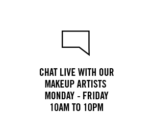 CHAT LIVE WITH OUR MAKEUP ARTISTS MONDAY - FRIDAY 10AM TO 10PM
