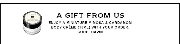 Enjoy a Miniature Mimosa & Caramom Body Creme (15ml) with your order. CODE: DAWN.