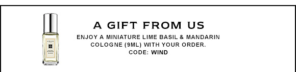 A GIFT FROM US Enjoy a miniature Lime Basil & Mandarin Cologne (9ml) with your order. CODE: WIND.