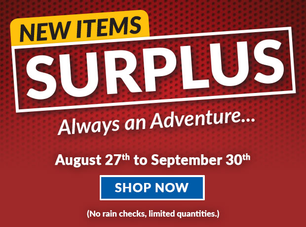 New Items - Surplus - Always an Adventure - August 27th to September 30th - No rain checks, limited quantities