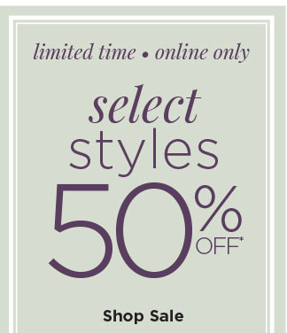 limited time • online only | select styles 50% OFF* | Shop Sale