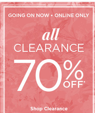 GOING ON NOW • ONLINE ONLY | all clearance 70% OFF* | Shop Clearance