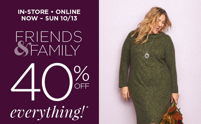 In-Store and Online - Friends & Family 40% Off Everything!*