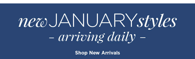 new JANUARY styles arriving daily | Shop New Arrivals
