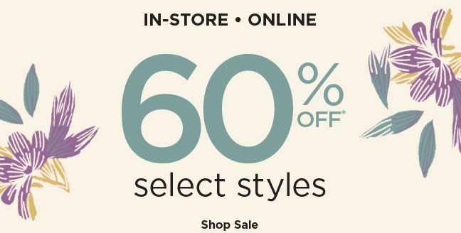 IN-STORE • ONLINE | 60% OFF* select styles | Shop Sale