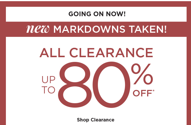 GOING ON NOW! | new MARKDOWNS TAKEN! | ALL CLEARANCE UP TO 80% OFF* | Shop Clearance