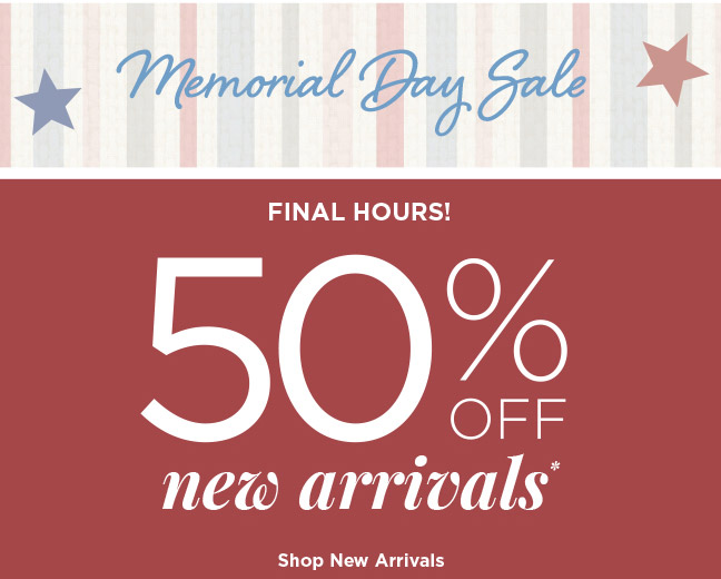 Memorial Day Sale   FINAL DAY!   50% OFF new arrivals*   Shop New Arrivals