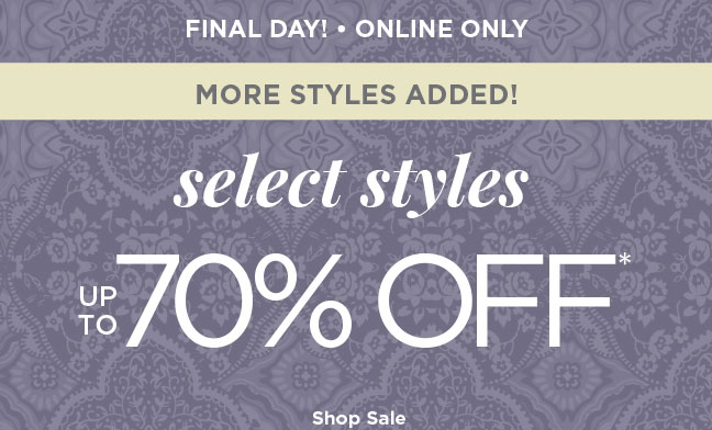 FINAL DAY! • ONLINE ONLY | MORE STYLES ADDED! | select styles UP TO 70% OFF* | Shop Sale