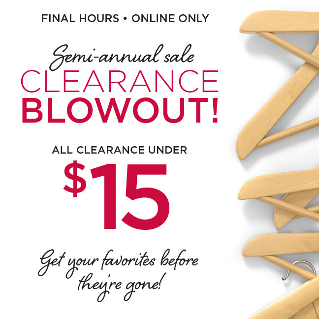 FINAL HOURS • ONLINE ONLY | Semi-annual sale CLEARANCE BLOWOUT! | ALL CLEARANCE UNDER $15 | get your favorites before they're gone!