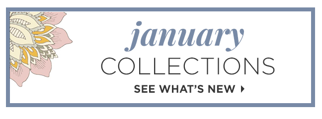 January Collections | See What's New »