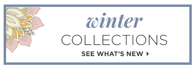 Winter Collections | See What's New »
