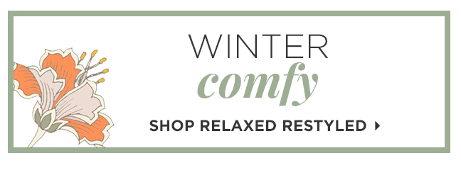 Winter Comfy | Shop Relaxed Restyled »