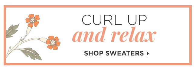 Curl Up and Relax | Shop Sweaters »