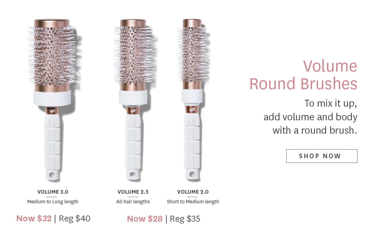 Volume Round Brushes   To mix it up, add volume and body with a round brush.