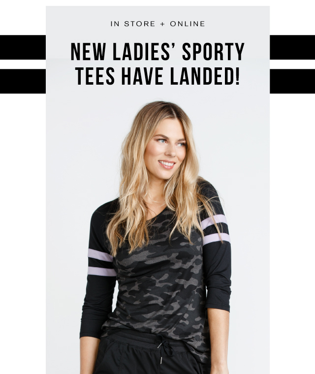 IN STORE + ONLINE New ladies' sporty tees have landed!