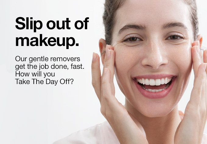 Slip out of makeup. Our gentle removers get the job done, fast. How will you Take The Day Off?