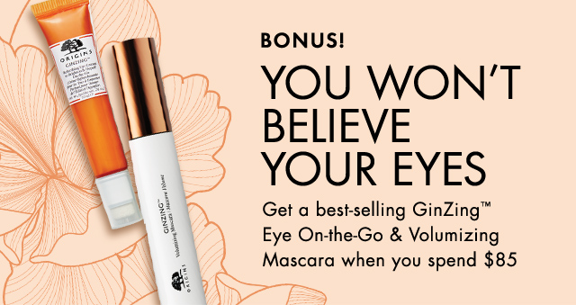 BONUS YOU WILL NOT BELIEVE YOUR EYES Get a best selling GinZing Eye On the Go and Volumizing Mascara when you spend 85 dollars