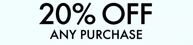 20 PERCENT OFF ANY PURCHASE