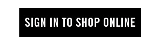 SIGN IN TO SHOP ONLINE
