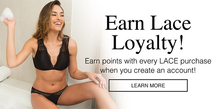 Earn Lace Loyalty With Every purchase when you create an account!