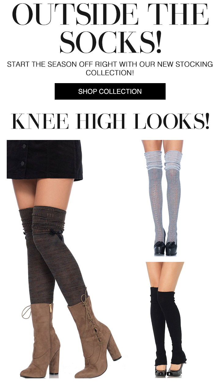 Outside the Socks! Start the season off right with our new stocking collection! Shop Now! Knee High Looks! Shop Now!