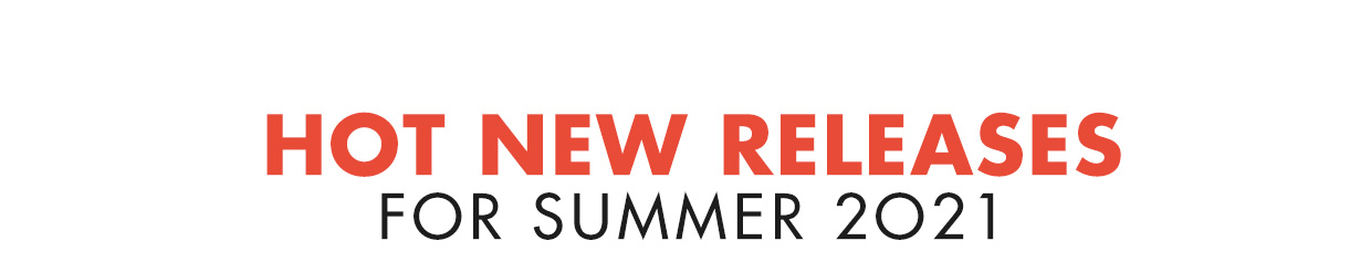 Hot New Releases: Summer 2021